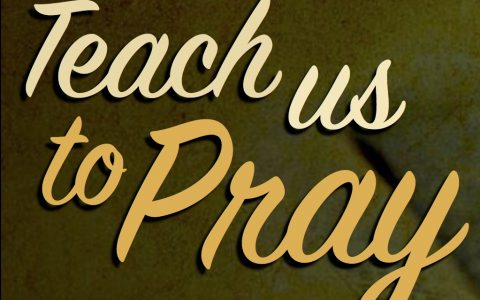 Teach Us to Pray: week 7 – Conclusion